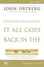 When the Game Is Over, It All Goes Back in the Box Participant's Guide: Six Sessions on Living Life in the Light of Eternity