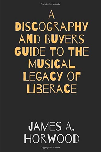 Compare Textbook Prices for A Discography and Buyers Guide To The Musical Legacy of Liberace  ISBN 9781661828837 by Horwood, James A.