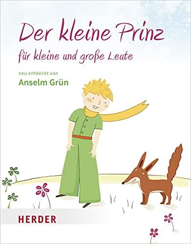 Der kleine Prinz für kleine und große Leute: Neu entdeckt von Anselm Grün (HERDER spektrum)