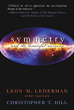 Symmetry and the Beautiful Universe by Leon M. Lederman Christopher T. Hill(2008-01-31)