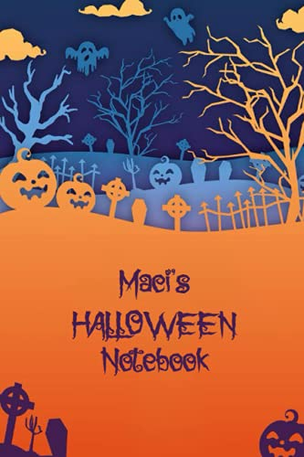 Maci's Halloween Notebook: Maci Halloween Gift, Maci Personalized Gifts, A Personalized Notebook Gift for Maci On Halloween, 100 Lined Page College Ruled, 6x9 inches, Matte Finish Cover