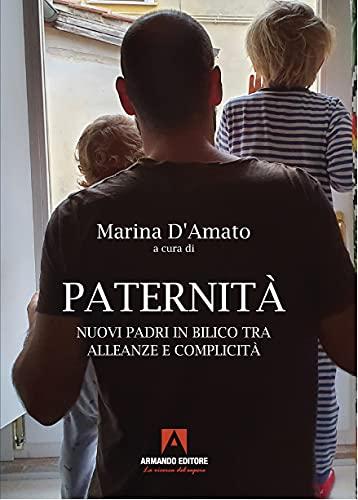 Paternità. Nuovi padri in bilico tra alleanze e complicità
