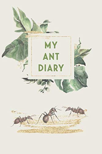 My Ant Diary: Ants Diary - Log Book for Ants I Terrarium Notebook I 186 Days Journal I Insects Feed Tracker