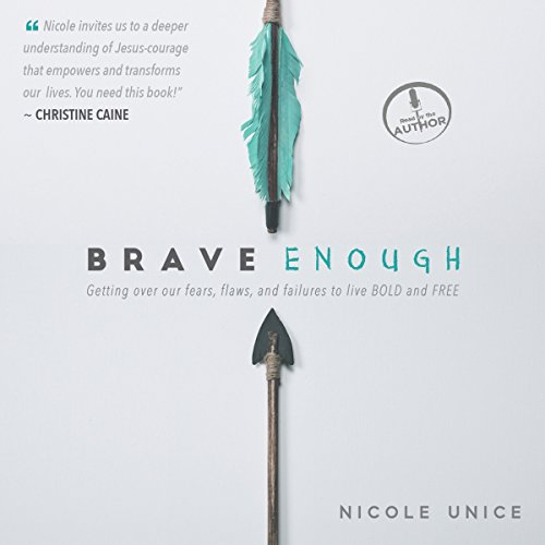 Brave Enough     Getting Over Our Fears, Flaws, and Failures to Live Bold and Free              By:                                                                                                                                 Nicole Unice                               Narrated by:                                                                                                                                 Nicole Unice                      Length: 5 hrs and 2 mins     75 ratings     Overall 4.3