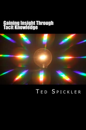 Gaining Insight Through Tacit Knowledge: Achieving Full Understanding From Learning and Teaching