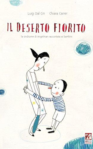 Il deserto fiorito: La sindrome di Angelman raccontata ai bambini (Uniti per Crescere Vol. 2) (Italian Edition)
