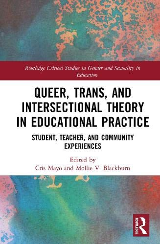 Compare Textbook Prices for Queer, Trans, and Intersectional Theory in Educational Practice: Student, Teacher, and Community Experiences Routledge Critical Studies in Gender and Sexuality in Education 1 Edition ISBN 9780367418366 by Mayo, Cris,V. Blackburn, Mollie