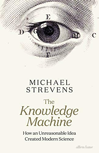 The Knowledge Machine: How an Unreasonable Idea Created Modern Science