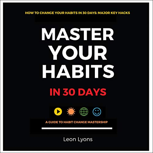 How To Change Your Habits in 30 Days: Major Key Hacks cover art