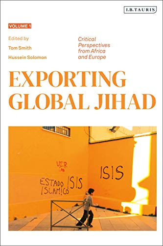 Exporting Global Jihad: Volume One: Critical Perspectives from Africa and Europe (English Edition)