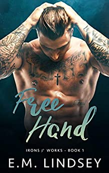 Free Hand (Irons and Works Book 1) by [E.M. Lindsey]