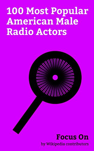 Focus On: 100 Most Popular American Male Radio Actors: Frank Sinatra, Dean Martin, Cary Grant, Orson Welles, Humphrey Bogart, James Stewart, John Lithgow, ... Hope, Errol Flynn, etc. (English Edition)