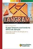 O jogo Tangram auxiliando no déficit de atenção: Intervindo no déficit de atenção com a prática de jogos