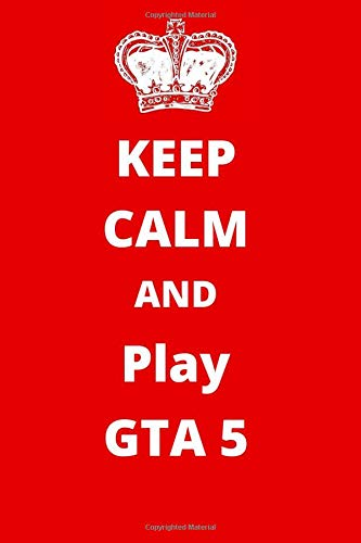 Keep Calm And Play GTA 5: Gaming Notebook/ Journal/ Notepad/ Diary For Fans, Supporters, Teens, Adults and Kids | 120 Black Lined Pages | 6 x 9 Inches | A5