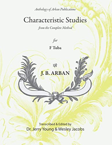 Arban Characteristic Studies (annotated) for F Tuba: from the Complete Method (Anthology of Arban Publications)