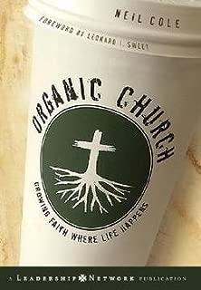 Neil Cole: Organic Church : Growing Faith Where Life Happens (Hardcover); 2005 Edition