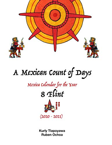 A Mexican Count of days: Mexika Calendar for the year 8 Flint (2020)