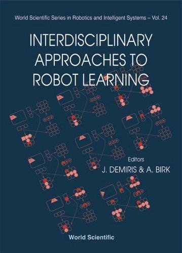 Yiannis, D: Interdisciplinary Approaches To Robot Learning (World Scientific Series in Robotics and Intelligent Systems, Band 24)