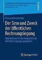 Der Sinn und Zweck der oeffentlichen Rechnungslegung: Implikationen fuer die Ausgestaltung des Rechnungslegungssystems (Rechnungswesen und Unternehmensueberwachung)