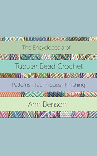 The Encyclopedia of Tubular Bead Crochet: The essential bead crochet guide with over 300 unique patters (English Edition)