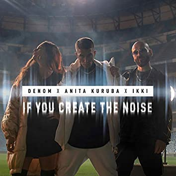 If You Create the Noise