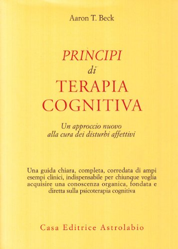 Principi di terapia cognitiva. Un approccio nuovo alla cura dei disturbi affettivi