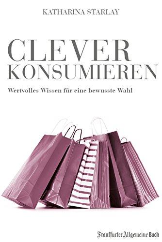 Clever konsumieren: Wertvolles Wissen für eine bewusste Wahl