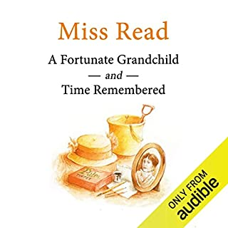 Time Remembered & A Fortunate Grandchild                   By:                                                                                                                                 Miss Read                               Narrated by:                                                                                                                                 Miss Read                      Length: 4 hrs and 24 mins     7 ratings     Overall 4.4