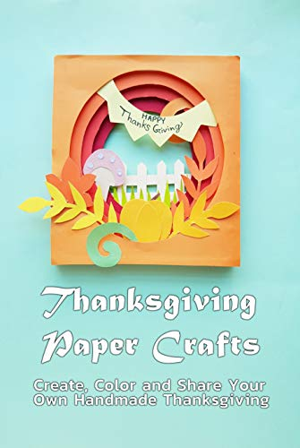 Thanksgiving Paper Crafts: Create, Color and Share Your Own Handmade Thanksgiving: Paper Card for Thanksgiving (English Edition)