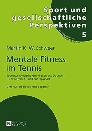 Mentale Fitness Im Tennis: Sportpsychologische Grundlagen Und Uebungen Fuer Den Freizeit- Und Leistungssport