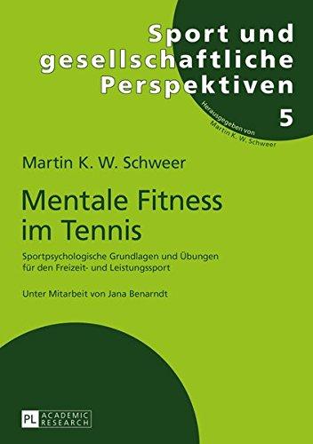 Mentale Fitness im Tennis: Sportpsychologische Grundlagen und Übungen für den Freizeit- und Leistungssport. 2., vollständig überarbeitete und ... und gesellschaftliche Perspektiven, Band 5)