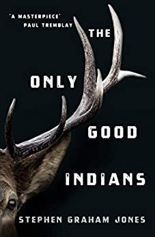 The Only Good Indians by [Stephen Graham Jones]