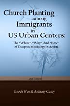 """Church Planting among Immigrants in US Urban Centers (Second Edition): The """"Where"""", """"Why"""", And """"How"""" of Diaspora"""
