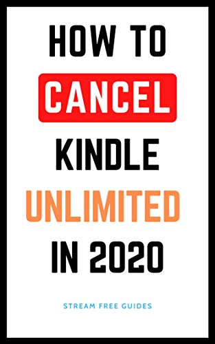 Cancel Kindle Unlimited: How To Cancel My Kindle Unlimited Membership – The Beginner's Guide to Amazon Unsubscribe with Step By Step Instructions 2020 (Stream Free Guides Book 2) (English Edition)