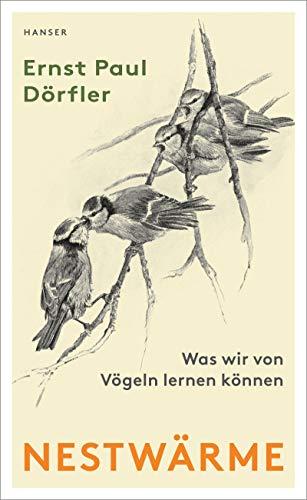 Buchseite und Rezensionen zu 'Nestwärme: Was wir von Vögeln lernen können' von Ernst Paul Dörfler