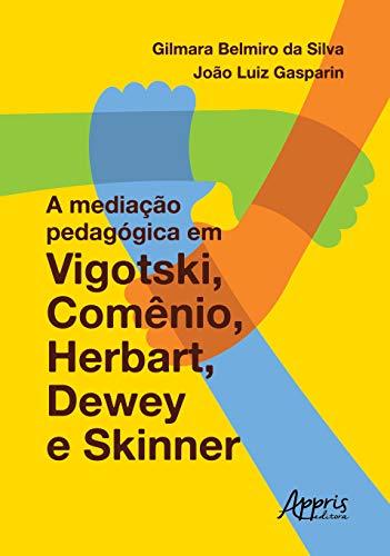 A Mediação Pedagógica Em Vigotski, Comênio, Herbart, Dewey E Skinner