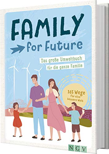 Family for Future: Das große Umweltbuch für die ganze Familie. 365 Wege für eine bessere Welt