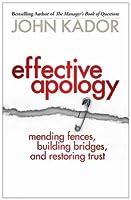Effective Apology: Mending Fences, Building Bridges, and Restoring Trust