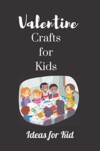 """Valentine Crafts for Kids: Ideas for Kid Notebook, Journal lined Interior,(6""""×9""""), 100 Pages"""