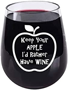 Teacher Appreciation Keep Your Apple I'd Rather Have - Stemless Wine Glass - Tritan Unbreakable and Shatterproof Material - 16 Ounce