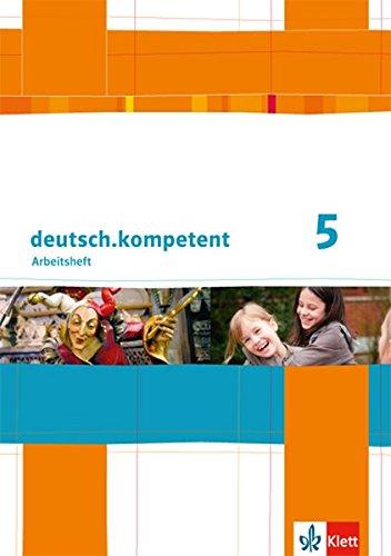 deutsch.kompetent 5: Arbeitsheft mit Lösungen Klasse 5 (deutsch.kompetent. Allgemeine Ausgabe ab 2012)