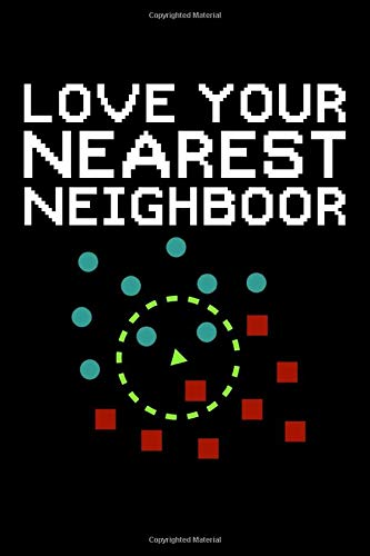 Love your nearest neighboor: Machine Learning Composition Notebook | 120 pages (6x9 inches) of blank lined paper | Gift for Data Scientists