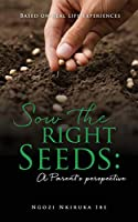 Sow the right Seeds: A Parent's perspective: Based on real life experiences