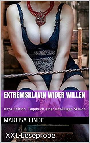 Extremsklavin wider Willen: Sie wird von ihrem Freund zur Sklavin abgerichtet. Am Ende wird sie gegen ihren Willen gefoltert. XXL-Sampler