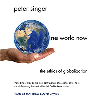 One World Now     The Ethics of Globalization              By:                                                                                                                                 Peter Singer                               Narrated by:                                                                                                                                 Matthew Lloyd Davies                      Length: 7 hrs and 52 mins     4 ratings     Overall 4.5