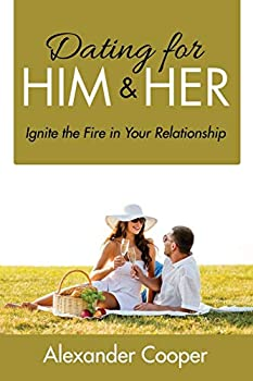 Paperback Dating For Him & Her: Ignite the Fire in Your Relationship Book