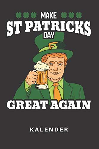 Kalender: Kalender | Notizkalender | Schreibkalender | Jahreskalender | Tageskalender | DIN A5 | St. Patricks Day | Saint Patrick | Irland | Irish | ... Great Again | Donald Trump | Lustig | Bier