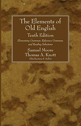 The Elements of Old English, Tenth Edition: Elementary Grammar, Reference Grammar, and Reading Selections