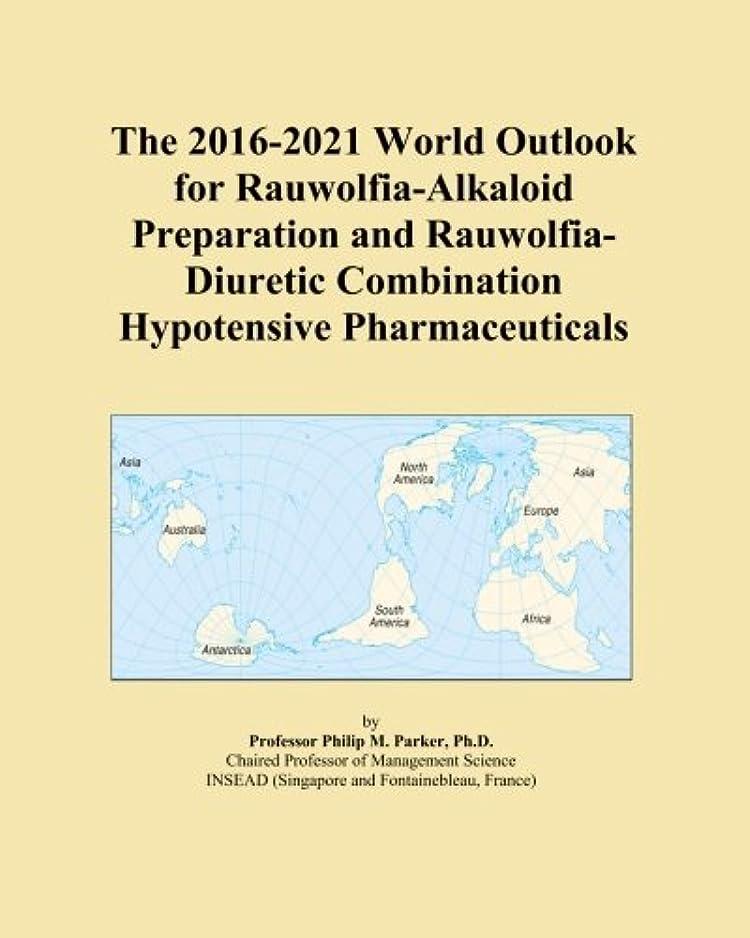 線すずめホースThe 2016-2021 World Outlook for Rauwolfia-Alkaloid Preparation and Rauwolfia-Diuretic Combination Hypotensive Pharmaceuticals