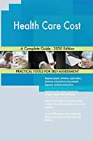 Health Care Cost A Complete Guide - 2020 Edition